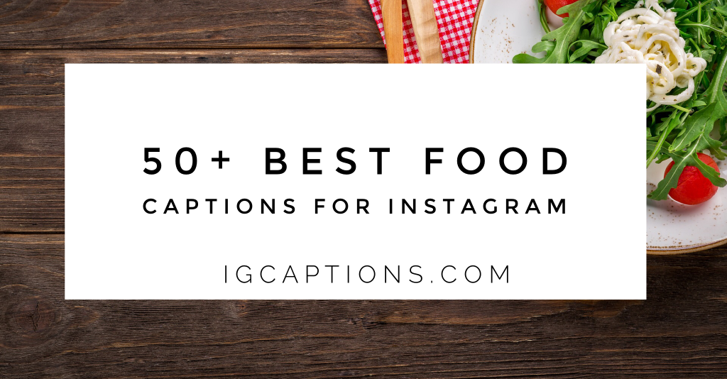 50 Best Food Captions For Instagram Food Lovers Captions