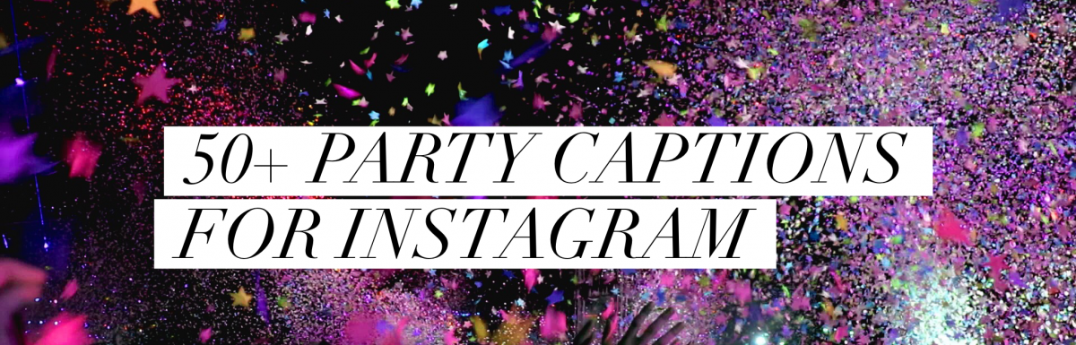 50 Best Party Captions For Instagram Party Pictures