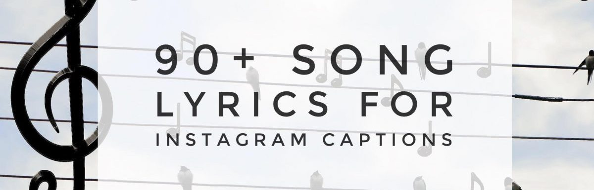 Best 90+ Song lyrics for Instagram Captions for Pictures