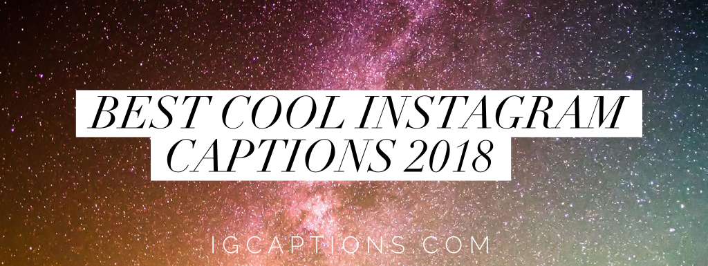 Best Cool Instagram Captions 2018