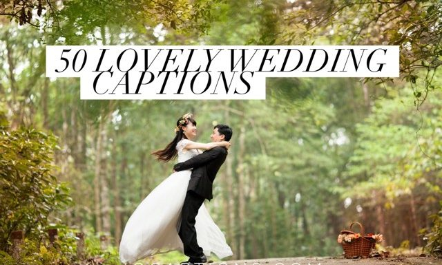 50 Lovely Wedding Instagram Captions